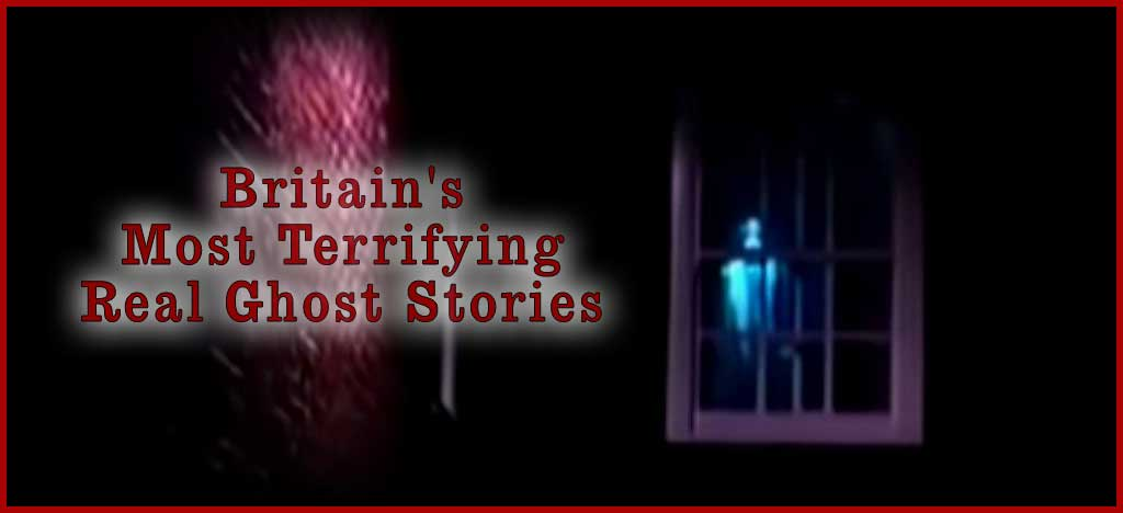 Video: Britain's Most Terrifying Real Ghost Stories