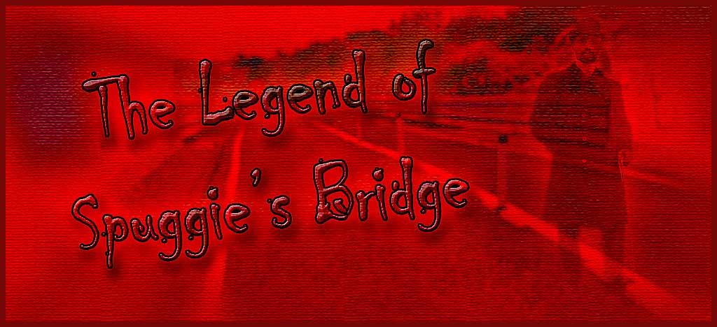 The Legend of Spuggie's Bridge